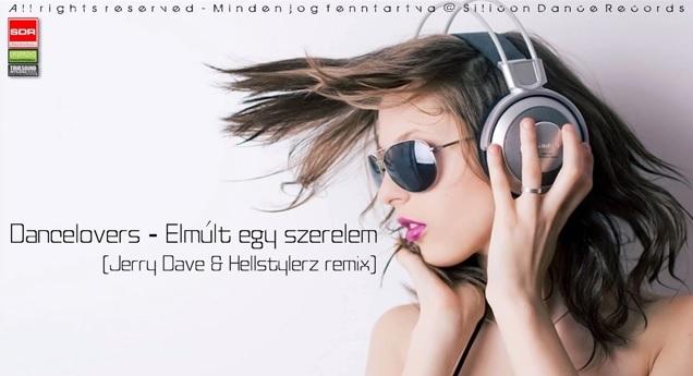 Dancelovers - Elmúlt Egy Szerelem 2014 (Jerry Dave & Hellstylerz Remix)